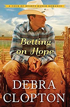 Betting on Hope (A Four of Hearts Ranch Romance) by [Clopton, Debra]