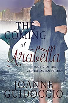 The Coming of Arabella (The Mediterrean Trilogy Book 2) by [Guidoccio, Joanne]