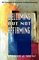 Welcoming but Not Affirming: An Evangelical Response to Homosexuality by Stanley J. Grenz(1998-11-01)