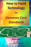 How to Fund Technology: For Common Core Standards