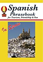 Spanish Phrasebook for Tourism, Friendship & Fun in Spain