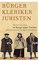Buerger Kleriker Juristen: Speyer um 1600 im Spiegel seiner Trachten