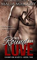 This Round for Love: (MMA Sports Romance) (Champion Hearts)