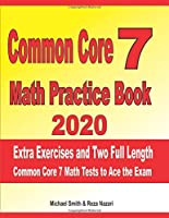 Common Core 7 Math Practice Book 2020: Extra Exercises and Two Full Length Common Core Math Tests to Ace the Exam