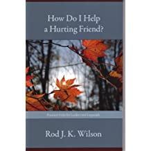 How Do I Help a Hurting Friend?: Practical Help for Leaders and Laypeople