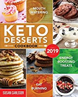 Keto Desserts Cookbook #2019: Mouth-Watering, Fat Burning and Energy Boosting Treats