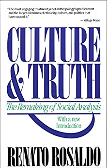Culture & Truth: The Remaking of Social Analysis by [Rosaldo, Renato]