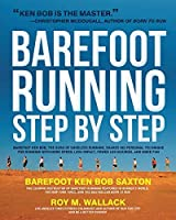 Barefoot Running Step by Step: Barefoot Ken Bob, the Guru of Shoeless Running, Shares His Personal Technique for Running with More Speed, Less Impact, Fewer Injuries and More Fun by Roy M. Wallack Barefoot Ken Bob Saxton(2011-05-01)