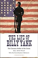 The Life of Billy Yank: The Common Soldier of the Union (Political Traditions in Foreign Policy)