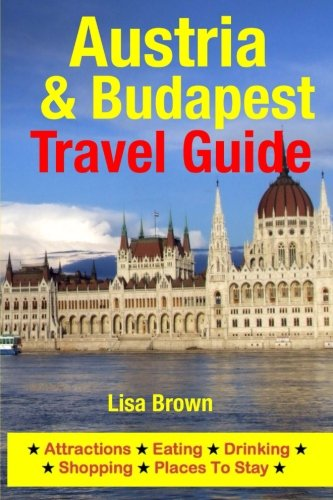 Download Austria & Budapest Travel Guide: Attractions, Eating, Drinking, Shopping & Places to Stay 1500533807