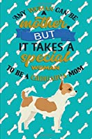 Any Woman Can Be A Mother But, It Takes A Special Woman To Be A Chihuahua Mom: Journal Composition Notebook for Dog and Puppy Lovers