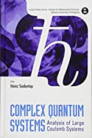 Complex Quantum Systems: Analysis of Large Coulomb Systems (Lecture Notes Series, Institute for Mathematical Sciences, National University of Singapore)
