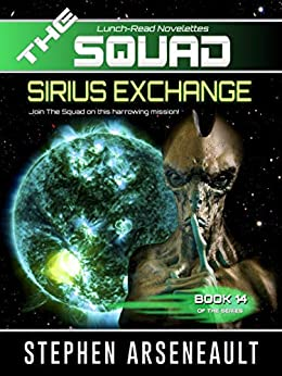 THE SQUAD Sirius Exchange: (Novelette 14) by [Arseneault, Stephen]