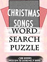 CHRISTMAS SONGS WORD SEARCH PUZZLE +300 WORDS Medium To Extremely Hard: AND MANY MORE OTHER TOPICS, With Solutions, 8x11' 80 Pages, All Ages : Kids 7-10, Solvable Word Search Puzzles, Seniors And Adults.