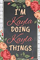 I'm Kayla Doing Kayla Things personalized name notebook for girls and women: Personalized Name Journal Writing Notebook For Girls, women, girlfriend, sister, mother, niece or a friend, 150 pages, 6X9, Soft cover, Glossy finish