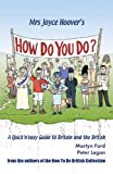 Mrs Joyce Hoover's How Do You Do?: A Quick 'n' Easy Guide to Britain and the British