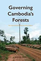 Governing Cambodia Forests: The International Politics of Policy Reform (NIAS Monographs)