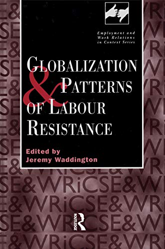 Globalization and Patterns of Labour Resistance (Routledge Studies in Employment and Work Relations in Context) (English Edition)