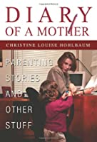 Diary of a Mother: Parenting Stories and Other Stuff
