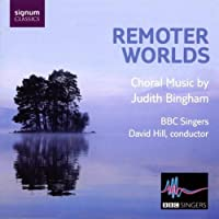 Judith Bingham: Remoter Worlds (The BBC Singers) by The BBC Singers (2009-02-24)