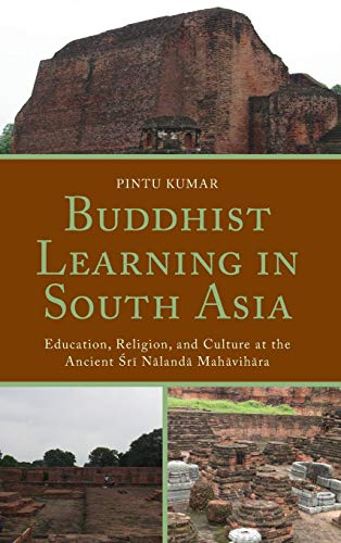 Download Buddhist Learning in South Asia: Education, Religion, and Culture at the Ancient Sri Nalanda Mahavihara 149855492X
