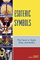 Esoteric Symbols: The Tarot in Yeats, Eliot, and Kafka