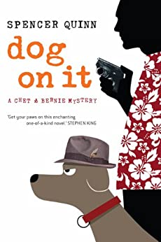 Dog On It: A Chet and Bernie mystery (CHET and BERNIE MYSTERIES Book 1) by [Quinn, Spencer]
