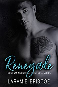 Renegade (Moonshine Task Force Book 1) by [Briscoe, Laramie]