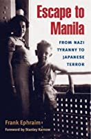 Escape to Manila: FROM NAZI TYRANNY TO JAPANESE TERROR by Frank Ephraim(2008-01-24)