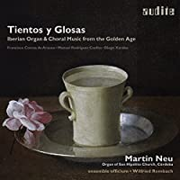 Tientos y Glosas - Iberian Organ & Choral Music from the Golden Age by Martin Neu