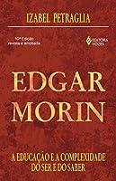 Edgar Morin. A Educação e a Complexidade do Ser e do Saber