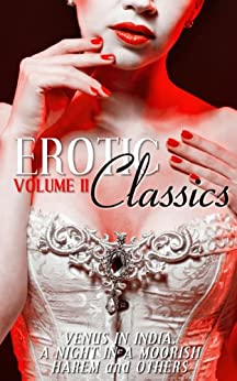 Erotic Classics II: Venus in India, A Night in a Moorish Harem, and Others by [Various Authors]
