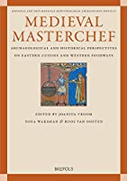 Medieval Masterchef: Archaeological and Historical Perspectives on Eastern Cuisine and Western Foodways (Medieval and Post-medieval Mediterranean Archaeology)