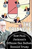 The Triangle: How Phil Jackson's Offense Can Defeat Donald Trump (English Edition)