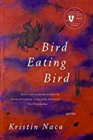 Bird Eating Bird: Poems (National Poetry Series)