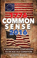 1776 - Commonsense - 2016: A Modern Day Comparison to an Age Old Condition