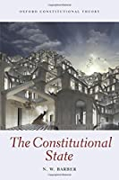 The Constitutional State (Oxford Constitutional Theory)