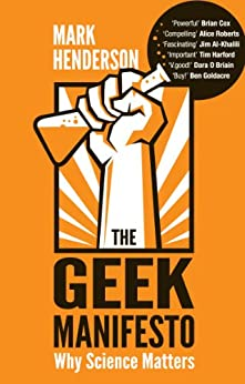 The Geek Manifesto: Why science matters by [Henderson, Mark]