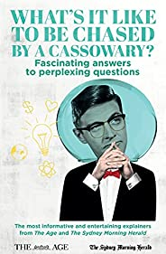 What's it Like to be Chased by a Cassowary? Fascinating answers to perplexing questions: The most informative