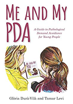 Me and My PDA: A Guide to Pathological Demand Avoidance for Young People by [Durà-Vilà, Glòria, Levi, Tamar]