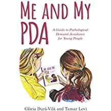 Me and My PDA: A Guide to Pathological Demand Avoidance for Young People