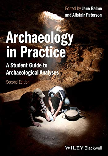 Download Archaeology in Practice: A Student Guide to Archaeological Analyses, 2nd Edition 0470657162