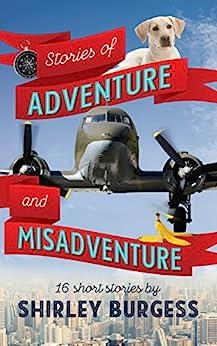 [Burgess, Shirley]のStories of Adventure and Misadventure (English Edition)