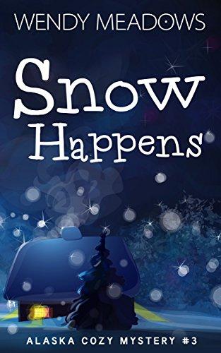 Snow Happens (Alaska Cozy Mystery Book 3) (English Edition)