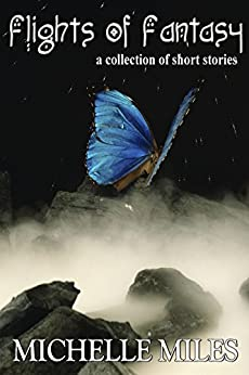 Flights of Fantasy: A Collection of Short Stories by [Miles, Michelle]