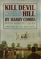 Kill Devil Hill: The Epic of the Wright Brothers, 1900-1909