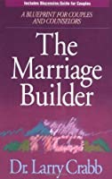The Marriage Builder: A Blueprint for Couples and Counselors : Now With Discussion Guide for Couples