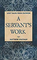 A Servant's Work (Lost Tales From Esowon)