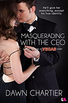 Masquerading with the CEO (What Happens in Vegas Book 4) by [Chartier, Dawn]