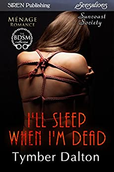 I'll Sleep When I'm Dead [Suncoast Society] (Siren Publishing Sensations) by [Dalton, Tymber]